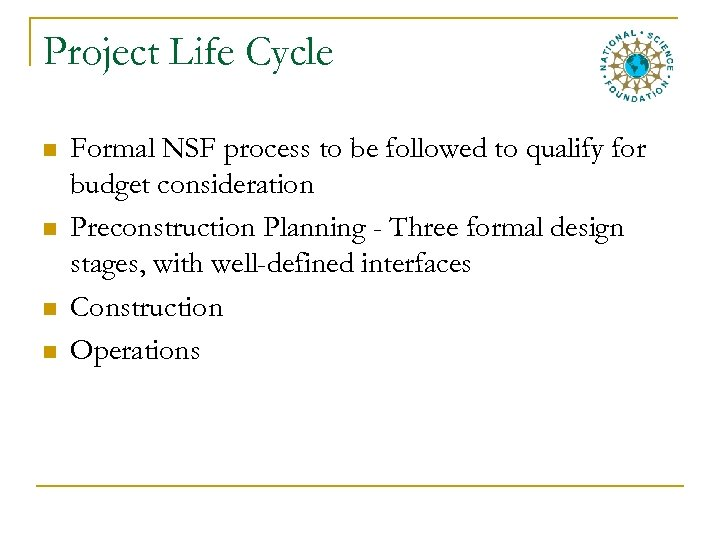 Project Life Cycle n n Formal NSF process to be followed to qualify for