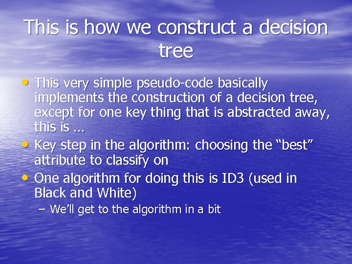 This is how we construct a decision tree • This very simple pseudo-code basically