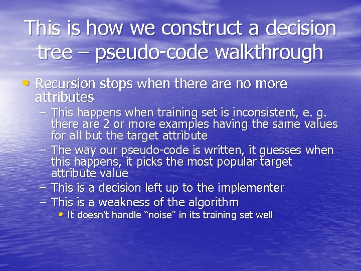 This is how we construct a decision tree – pseudo-code walkthrough • Recursion stops