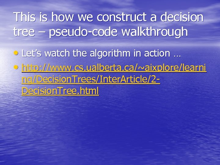 This is how we construct a decision tree – pseudo-code walkthrough • Let's watch