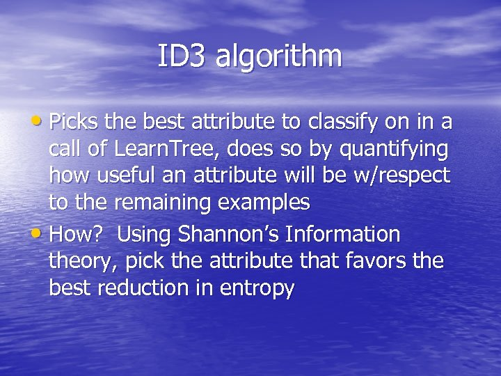 ID 3 algorithm • Picks the best attribute to classify on in a call