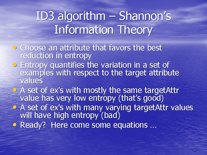 ID 3 algorithm – Shannon's Information Theory • Choose an attribute that favors the