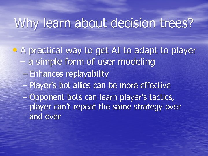 Why learn about decision trees? • A practical way to get AI to adapt