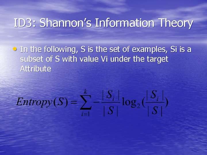 ID 3: Shannon's Information Theory • In the following, S is the set of