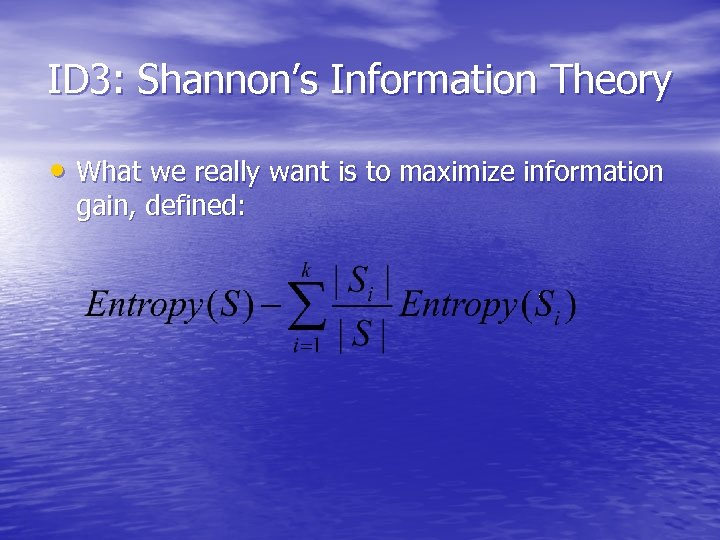 ID 3: Shannon's Information Theory • What we really want is to maximize information