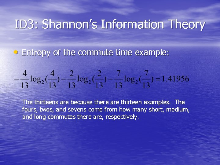 ID 3: Shannon's Information Theory • Entropy of the commute time example: The thirteens