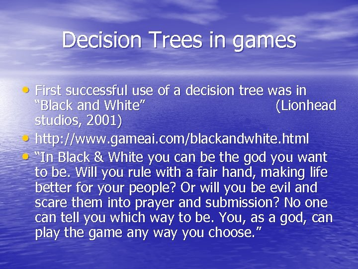 Decision Trees in games • First successful use of a decision tree was in