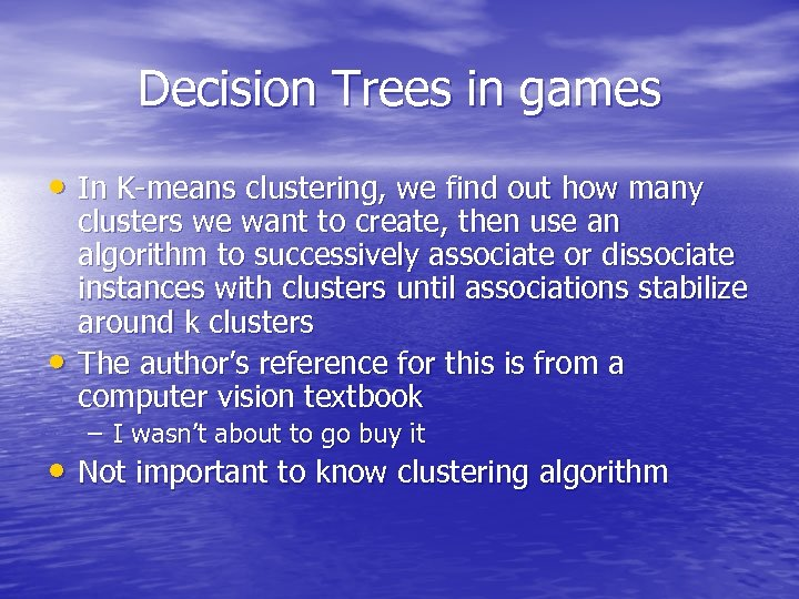 Decision Trees in games • In K-means clustering, we find out how many •