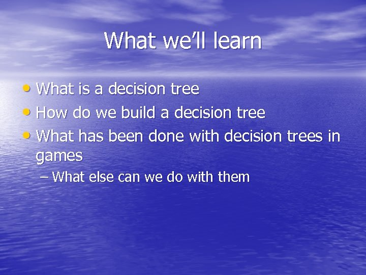 What we'll learn • What is a decision tree • How do we build