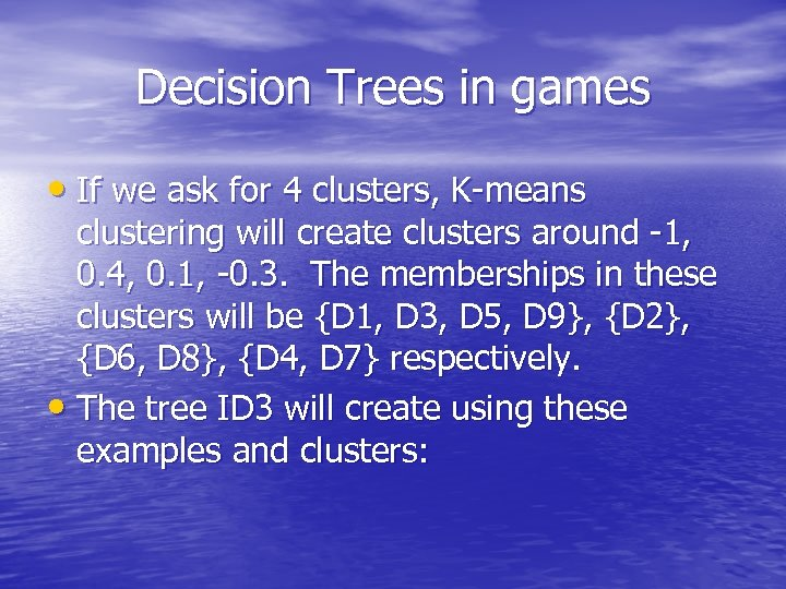 Decision Trees in games • If we ask for 4 clusters, K-means clustering will