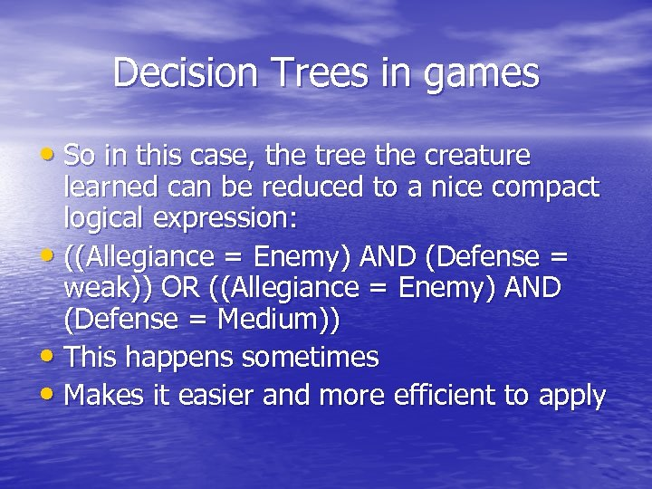 Decision Trees in games • So in this case, the tree the creature learned