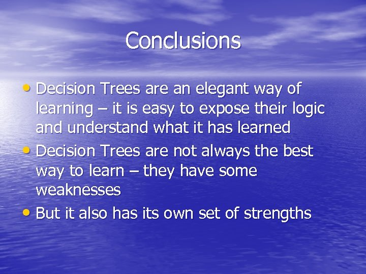 Conclusions • Decision Trees are an elegant way of learning – it is easy