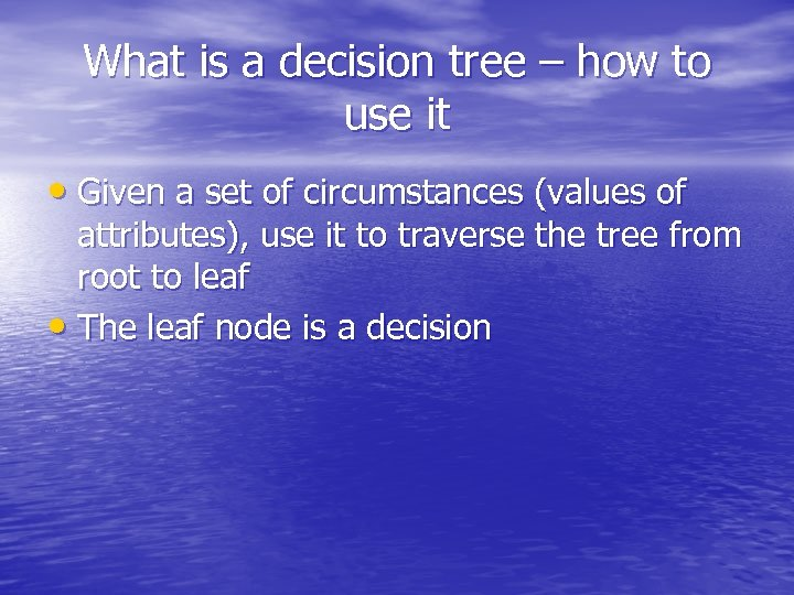 What is a decision tree – how to use it • Given a set