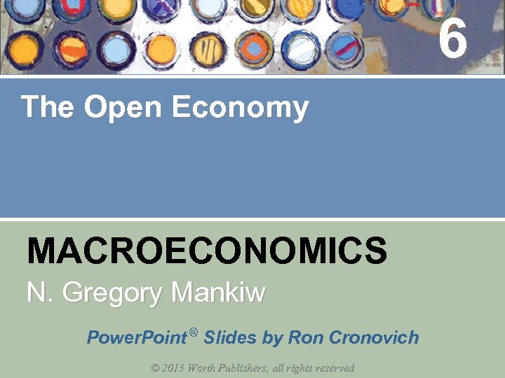 6 The Open Economy MACROECONOMICS N. Gregory Mankiw Power. Point ® Slides by Ron