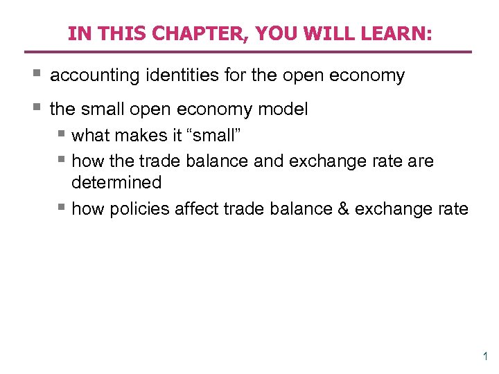 IN THIS CHAPTER, YOU WILL LEARN: § accounting identities for the open economy §