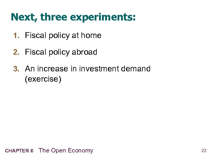Next, three experiments: 1. Fiscal policy at home 2. Fiscal policy abroad 3. An