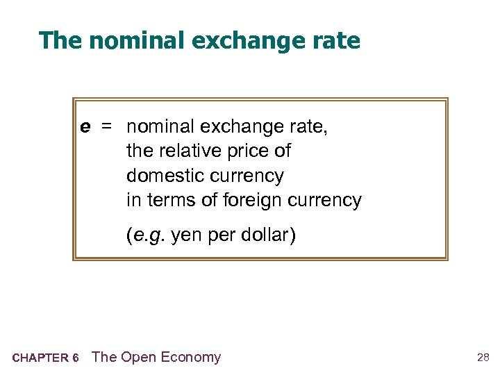 The nominal exchange rate e = nominal exchange rate, the relative price of domestic