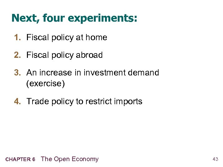 Next, four experiments: 1. Fiscal policy at home 2. Fiscal policy abroad 3. An