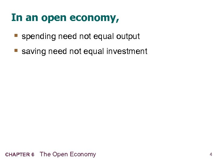 In an open economy, § spending need not equal output § saving need not