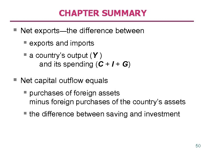 CHAPTER SUMMARY § Net exports—the difference between § exports and imports § a country's