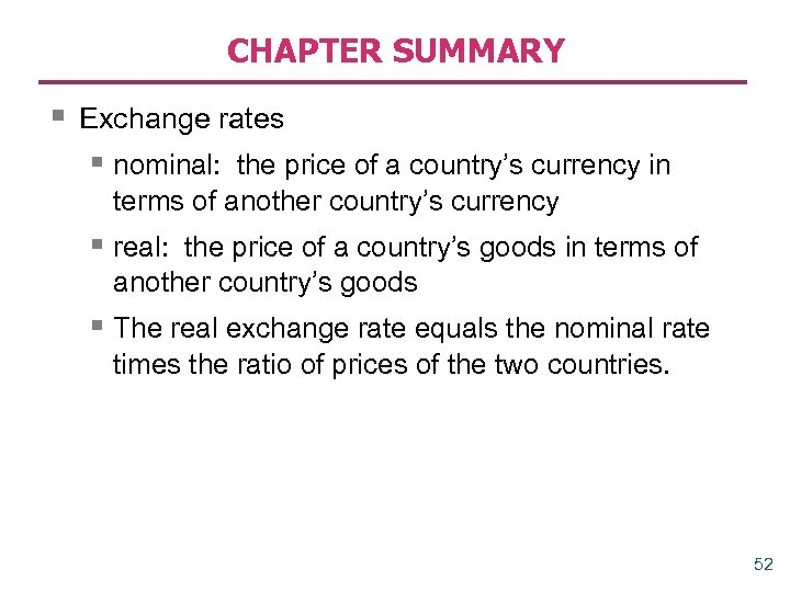CHAPTER SUMMARY § Exchange rates § nominal: the price of a country's currency in