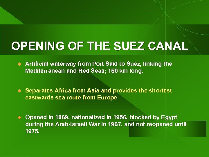 OPENING OF THE SUEZ CANAL u Artificial waterway from Port Said to Suez, linking