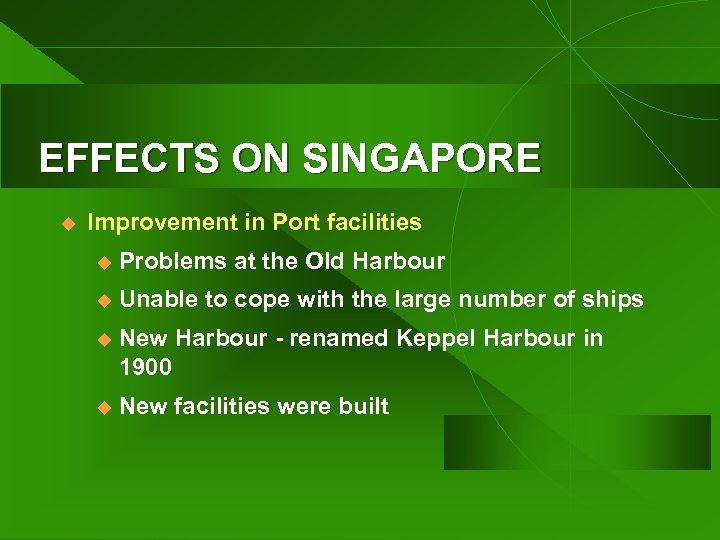 EFFECTS ON SINGAPORE u Improvement in Port facilities u Problems at the Old Harbour