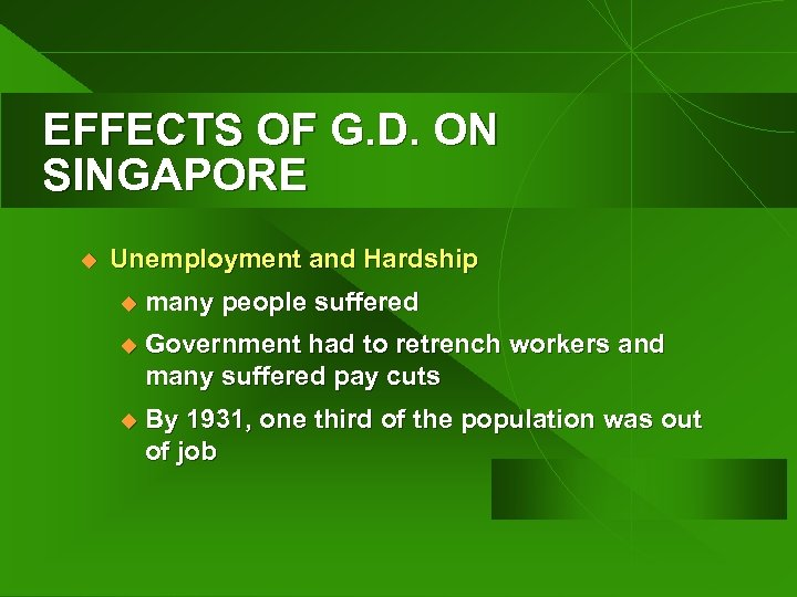 EFFECTS OF G. D. ON SINGAPORE u Unemployment and Hardship u many people suffered