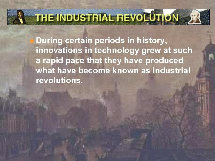 u During certain periods in history, innovations in technology grew at such a rapid