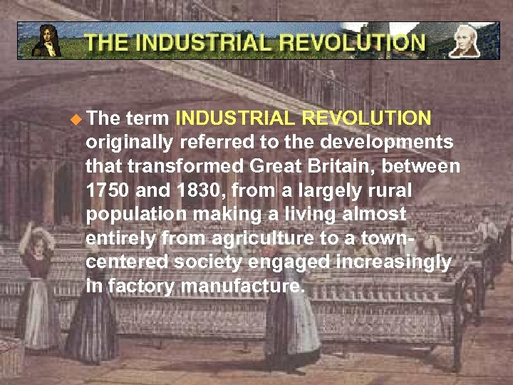 u The term INDUSTRIAL REVOLUTION originally referred to the developments that transformed Great Britain,