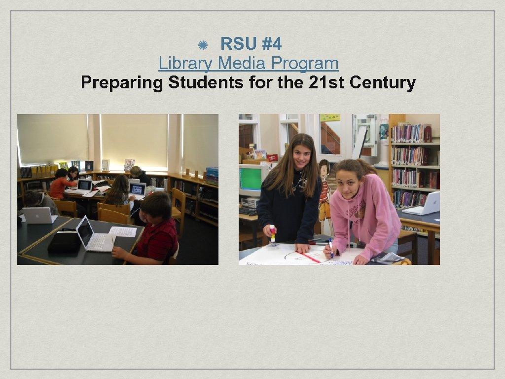 RSU #4 Library Media Program Preparing Students for the 21 st Century