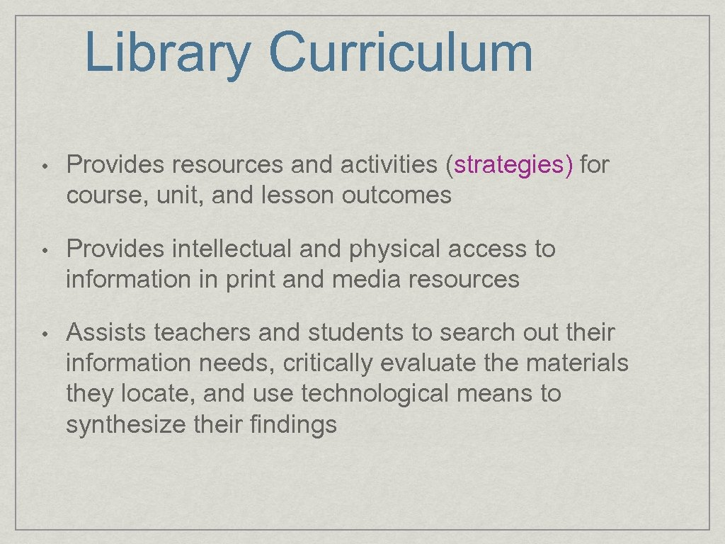 Library Curriculum • Provides resources and activities (strategies) for course, unit, and lesson outcomes