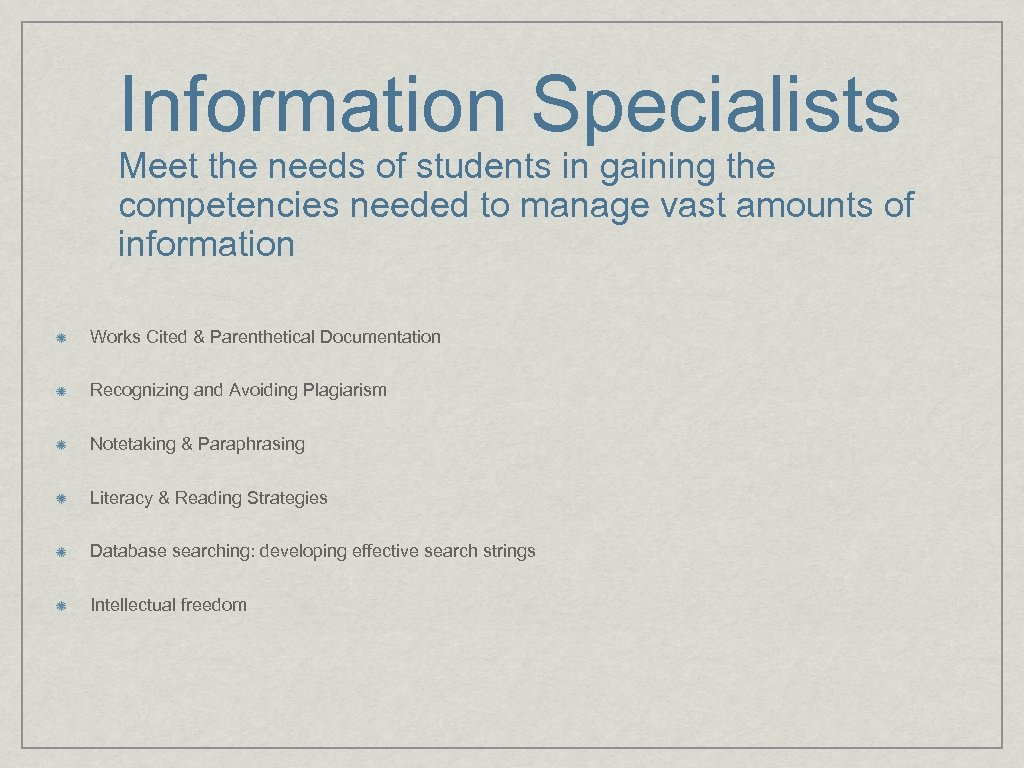 Information Specialists Meet the needs of students in gaining the competencies needed to manage