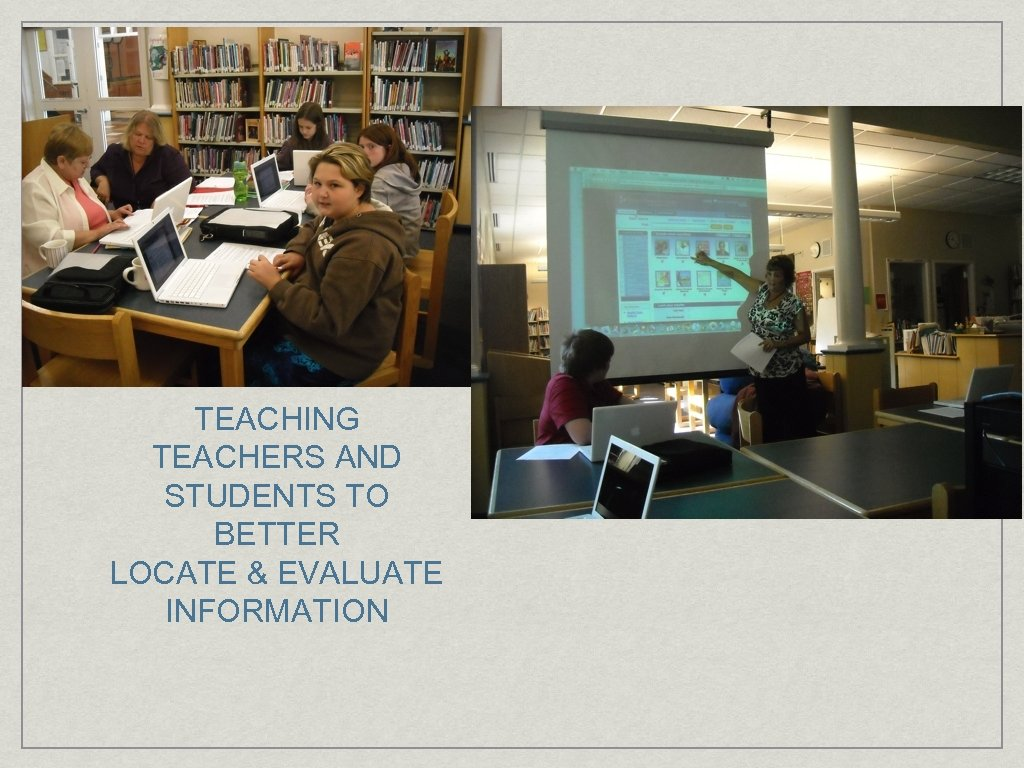 TEACHING TEACHERS AND STUDENTS TO BETTER LOCATE & EVALUATE INFORMATION