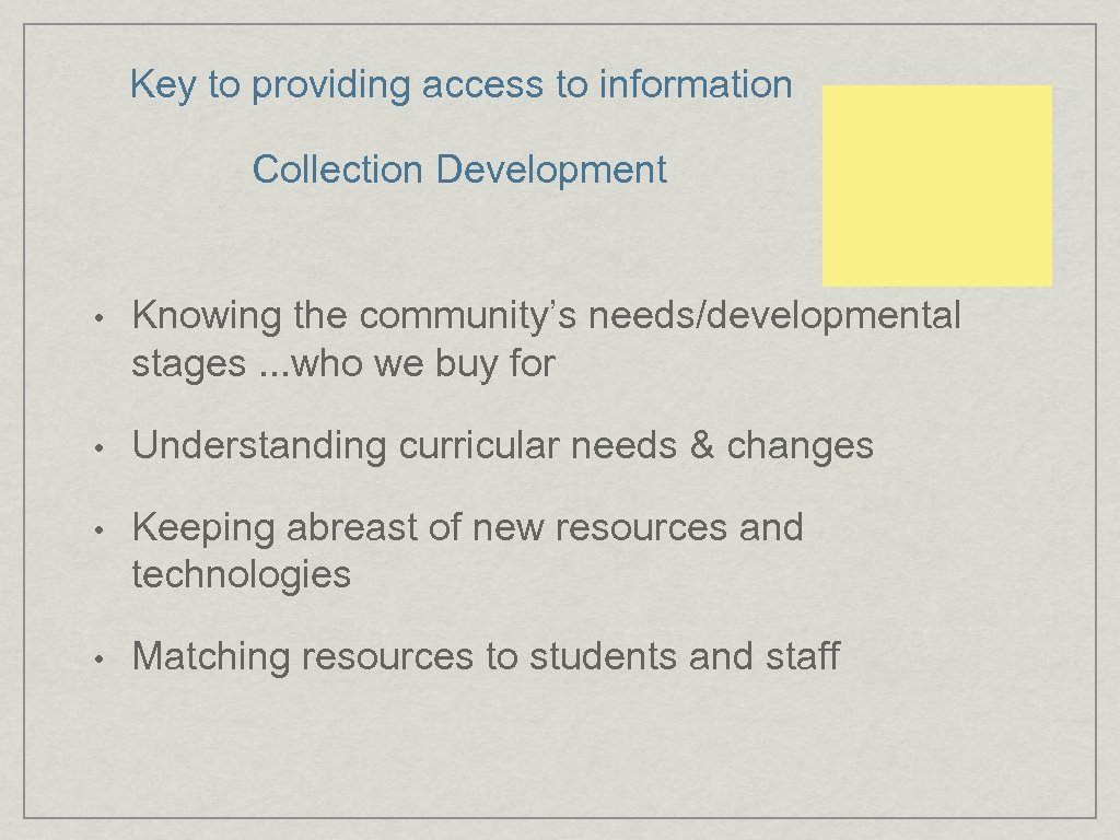 Key to providing access to information Collection Development • Knowing the community's needs/developmental stages.