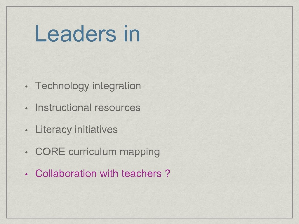 Leaders in • Technology integration • Instructional resources • Literacy initiatives • CORE curriculum