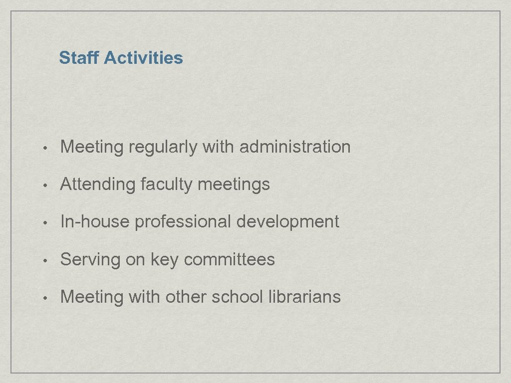 Staff Activities • Meeting regularly with administration • Attending faculty meetings • In-house professional