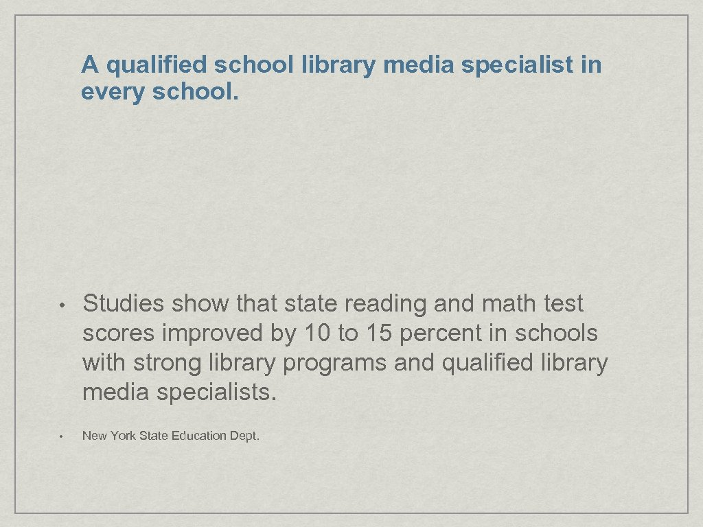 A qualified school library media specialist in every school. • Studies show that state