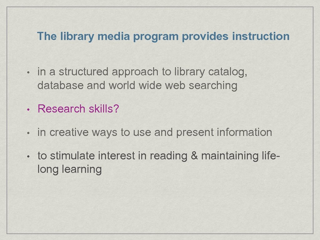 The library media program provides instruction • in a structured approach to library catalog,
