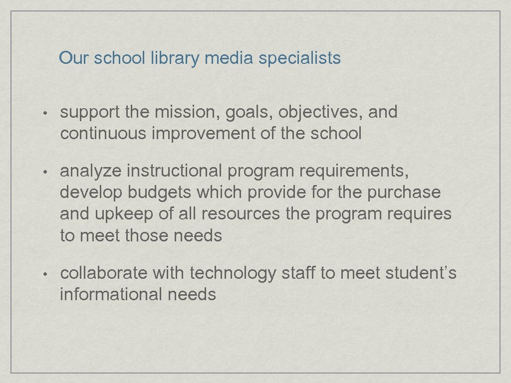 Our school library media specialists • support the mission, goals, objectives, and continuous improvement