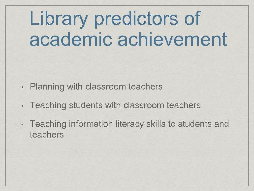 Library predictors of academic achievement • Planning with classroom teachers • Teaching students with