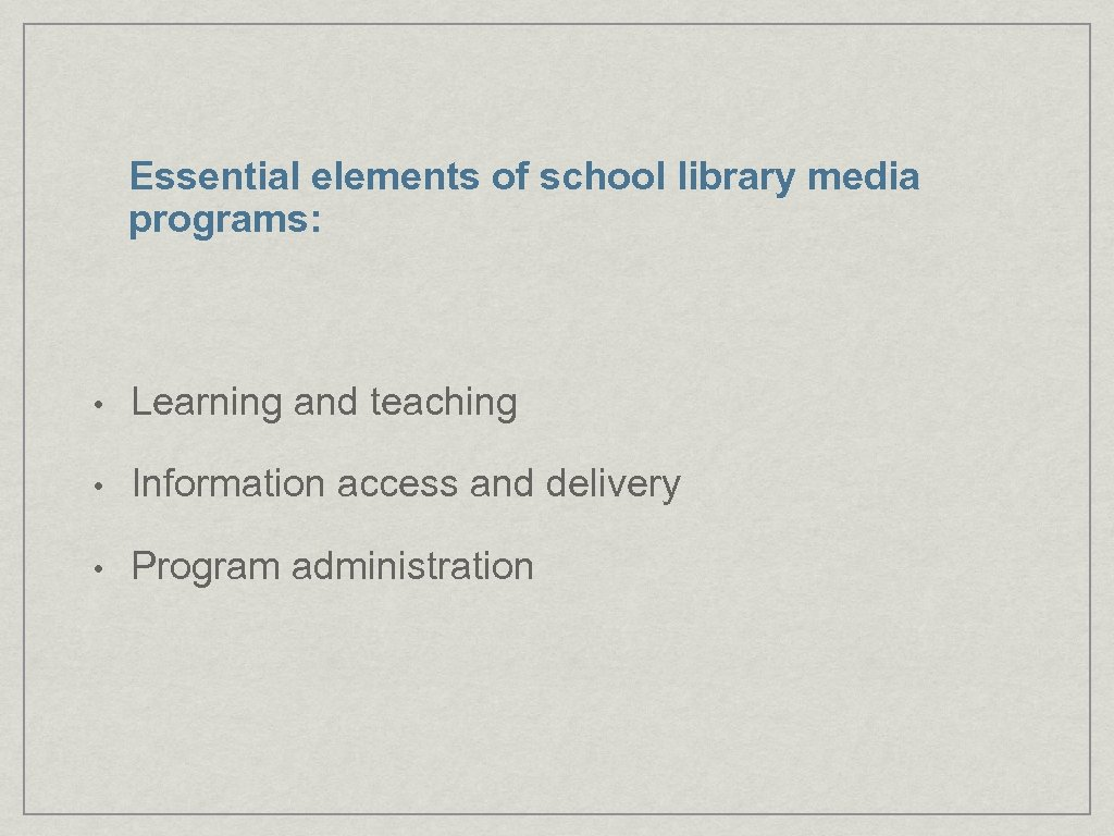 Essential elements of school library media programs: • Learning and teaching • Information access