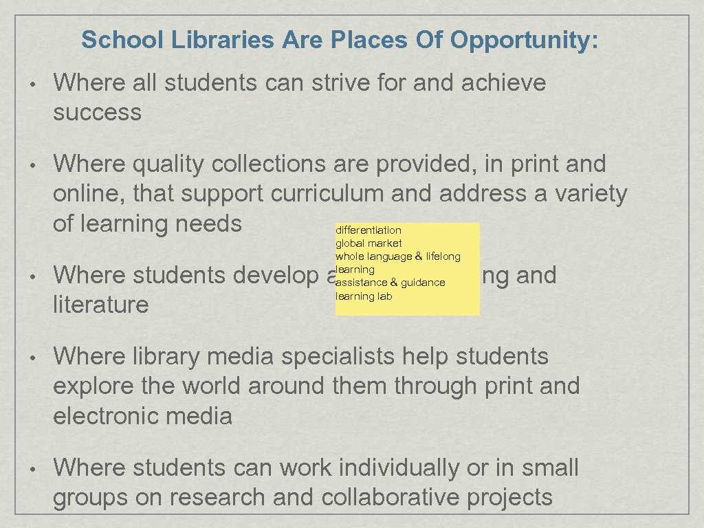 School Libraries Are Places Of Opportunity: • Where all students can strive for and