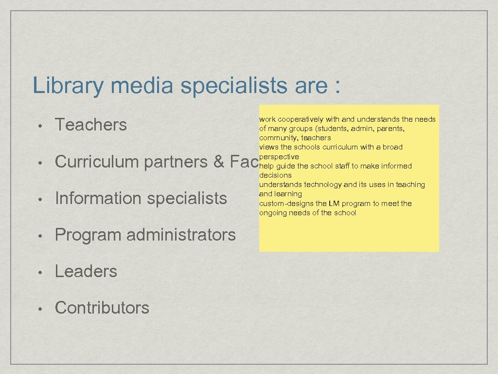 Library media specialists are : work cooperatively with and understands the needs of many