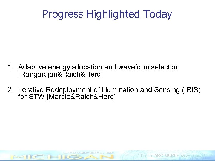 Progress Highlighted Today 1. Adaptive energy allocation and waveform selection [Rangarajan&Raich&Hero] 2. Iterative Redeployment