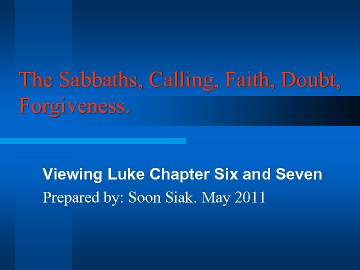 The Sabbaths, Calling, Faith, Doubt, Forgiveness. Viewing Luke Chapter Six and Seven Prepared by: