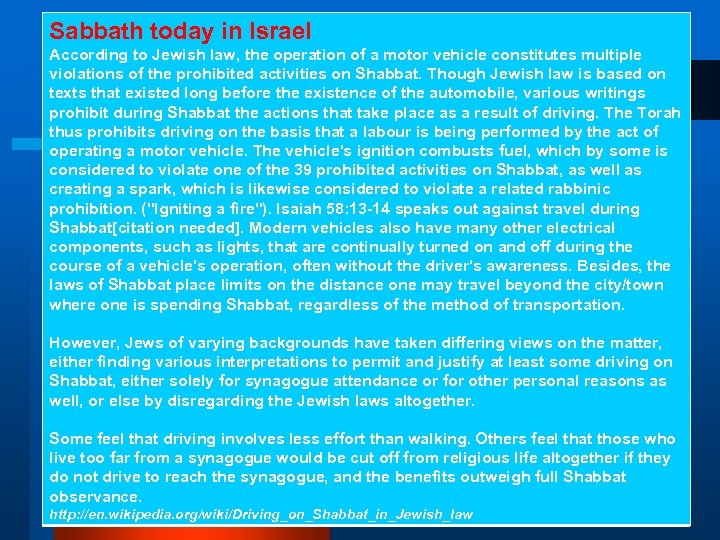 Sabbath today in Israel According to Jewish law, the operation of a motor vehicle