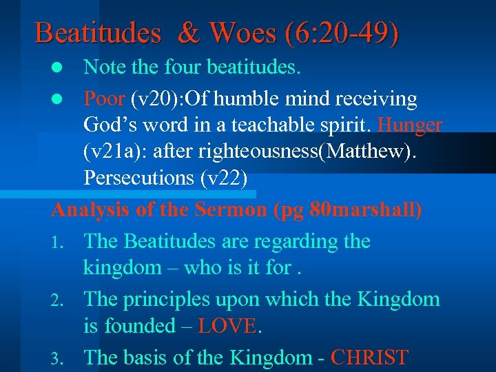 Beatitudes & Woes (6: 20 -49) Note the four beatitudes. l Poor (v 20):