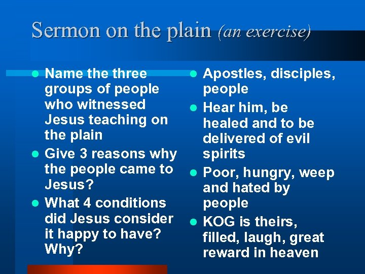 Sermon on the plain (an exercise) Name three groups of people who witnessed Jesus