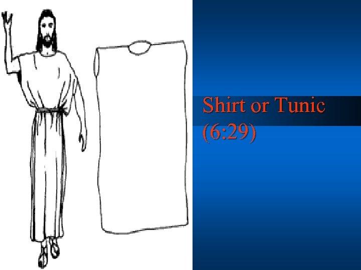 Shirt or Tunic (6: 29)